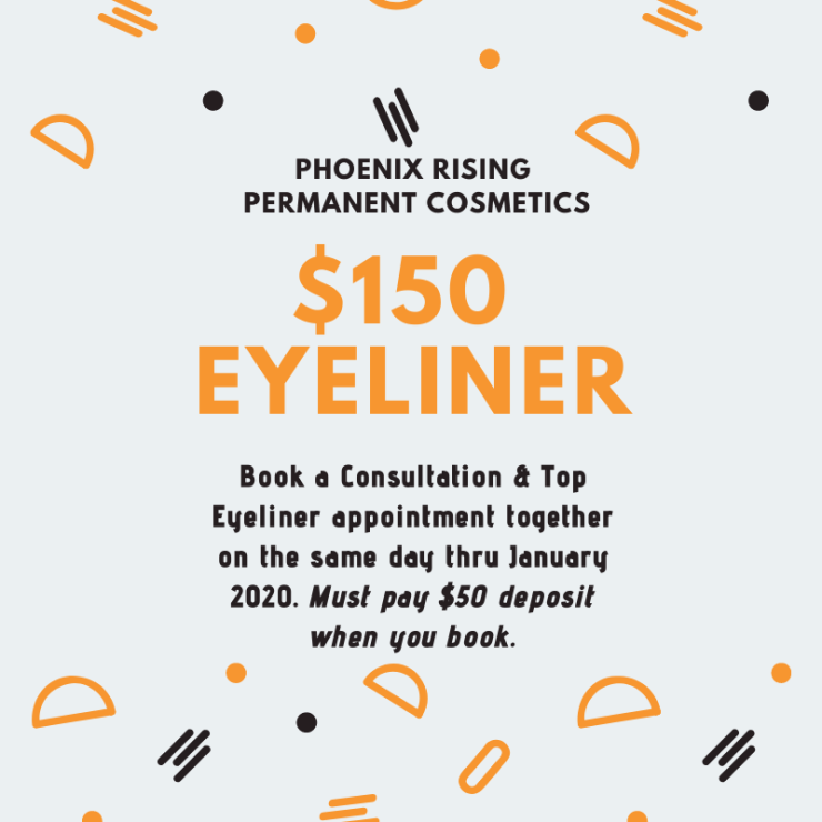 Book a Consultation & Top Eyeliner appointment together on the same day thru January 2020. Must pay $50 deposit when you book!